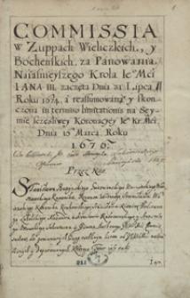 Komisya w żupach wielickich y bocheńskich za panowania najaśnieyszego króla Jmci Jana III zaczęta dnia 31 lipca r. 1674 a reasumowana y skończona in termino limitationis na seymie szczęśliwey koronacyi JKMci dnia 16 Marca r. 1676 [...]