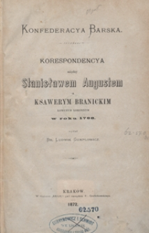 Konfederacya barska : korespondencya między Stanisławem Augustem a Ksawerym Branickim, łowczym koronnym, w roku 1768