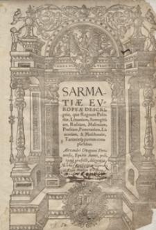 Sarmatiae Europeae Descriptio quae Regnum Poloniae, Lituaniam, Samogitiam, Russiam, Masoviam, Prussiam, Pomeraniam, Livoniam et Moschoviae Tartariaeq[ue] partem complectitur [...]