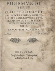 Sigismundi Tertii Electi Poloniae [...] Regis [...] Cracoviam Ingressus. - Wyd. nieokreślone