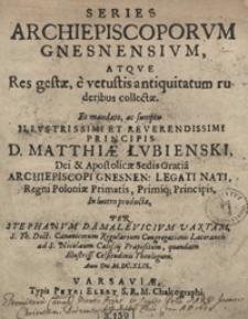 Series Archiepiscoporum Gnesnensium, Atque Res gestae, e vetustis antiquitatum ruderibus collectae [...]