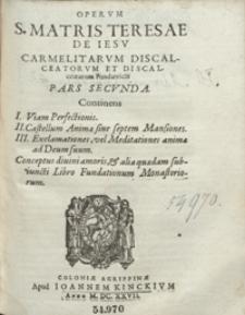 Operum S[anctae] Matris Teresae De Iesu Carmelitarum Discalceatorum et Discalceatarum Fundatricis Pars 2 [...]