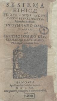 Systema Ethicae Tribus Libris Adornatum Et Publicis Praelectionibus traditum In Gymnasio Dantiscano [...]