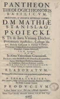 Pantheon Theologici Honoris Basilicum [...] Mathiae Stanislao Psoiecki [...] Elaboratum Et [...] / A M. Thoma Iambicki [...] Productum Anno Salutis 1691 Die 6ta, Mensis Septembris