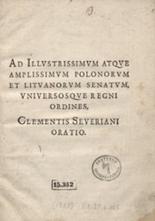 Ad Illustrissimum Atque Amplissimum Polonorum Et Lituanorum Senatum, Universosque Regni Ordines Clementis Severiani Oratio