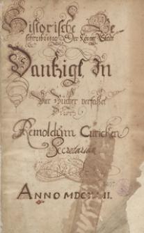 Historische Beschreibung Der Königlichen Stadt Dantzigk, In Vier Bücher verfasset durch Reinoldum Curicken Secretarium. Anno MDCXLII