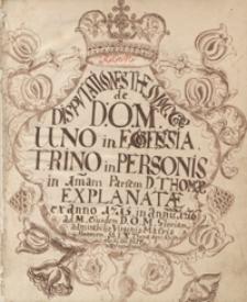 Disputationes theologicae de D.O.M. [...] in primam partem D. Thomae explanatae ex anno 1715 in annum 1716 [...]