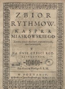 Zbior Rythmow Kaspra Miaskowskiego Znowu przez Authora poprawionych, rozszerzonych Y Na Dwie Czesci Rozdzielonych. [Cz. 1]