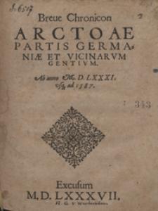 Breve Chronicon Arctoae Partis Germaniae Et Vicinarum Gentium Ab anno M. D. LXXXI. usq[ue] ad 1587