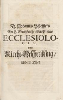 D. Johannis Schefflers Der H. Römischen Kirchen Pristers Ecclesiologia, Oder Kirche- Beschreibung Anderer Theil
